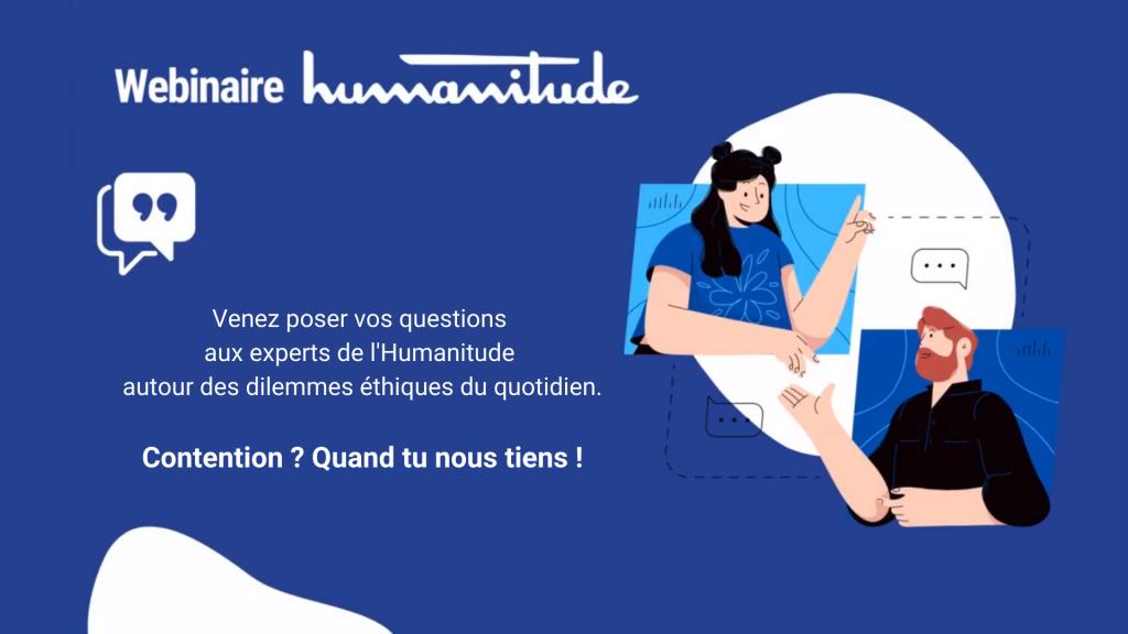 [Webinaire Humanitude ] Venez poser vos questions aux experts de l'Humanitude autour des dilemmes éthiques du quotidien